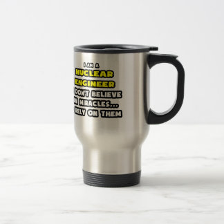 Miracles and Nuclear Engineers ... Funny Stainless Steel Travel Mug