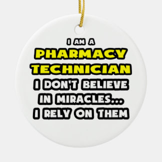 Miracles and Pharmacy Technicians ... Funny Round Ceramic Decoration