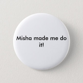 Misha Made me do it! button