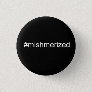 #mishmerized 3 cm round badge