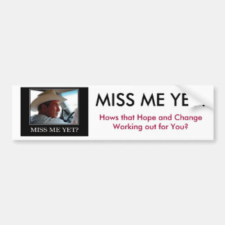 Miss Me Yet, George W Bush Bumper Sticker