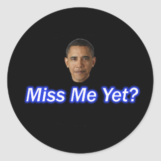 MISS ME YET? PRESIDENT BARACK OBAMA CLASSIC ROUND STICKER