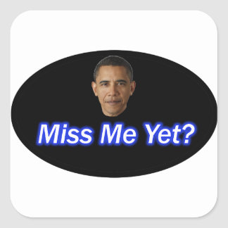 MISS ME YET? PRESIDENT BARACK OBAMA SQUARE STICKER