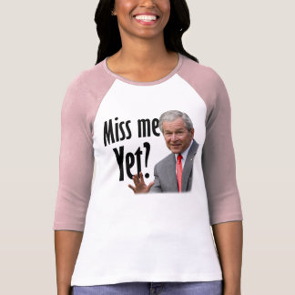 Miss Me Yet? T-Shirt