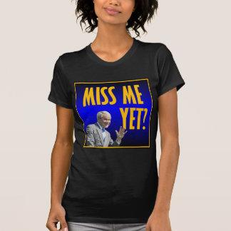 Miss Me Yet? T-shirts