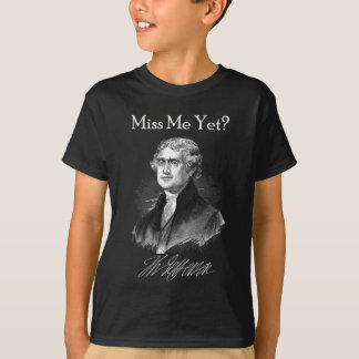Miss Me Yet? (Thomas Jefferson) Tee Shirts