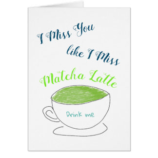 Miss You like Matcha Latte Card