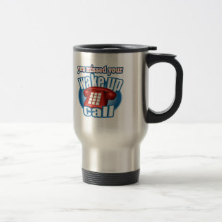 Missed Your Wake Up Call T-shirts Gifts Stainless Steel Travel Mug