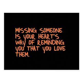 MISSING SOMEONE IS YOUR HEARTS WAY OF TELLING YOU POSTCARD