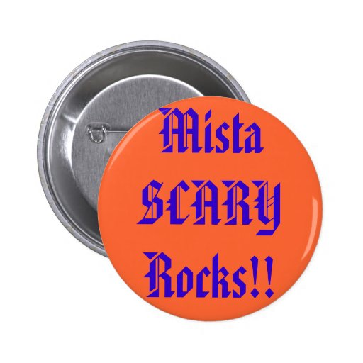 Mista SCARY Rocks!!  Orange Button