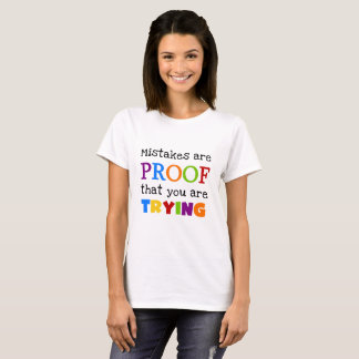 Mistakes Are Proof You Are Trying T-shirt