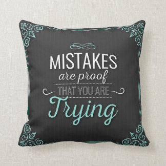 Mistakes Are Proof You Are Trying Throw Pillow