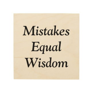 Mistakes Equal Wisdom Wood Wall Art Wood Print