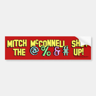 Mitch McConnell, shut the @%&# up! Bumper Sticker