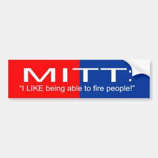 """Mitt """"I like being able to fire people"""" Bumper Sticker"""