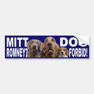 Mitt Romney?  DOG FORBID!  Bumper Sticker