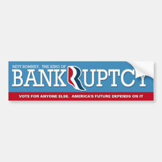 Mitt Romney - The King of Bankrupcty Bumper Stickers