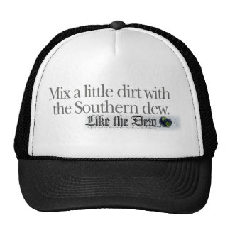 Mix a little dirt with the Southern Dew. Cap