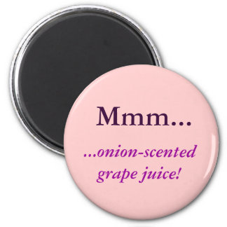 Mmm..., ...onion-scented grape juice! 6 cm round magnet