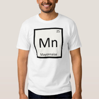 Mn - Mayonnaise Condiment Chemistry Periodic Table Tshirts