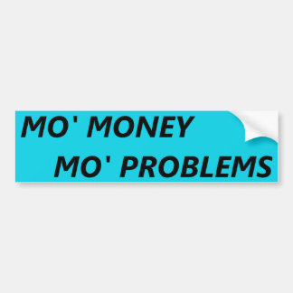 MO' MONEY MO' PROBLEMS BUMPER STICKER