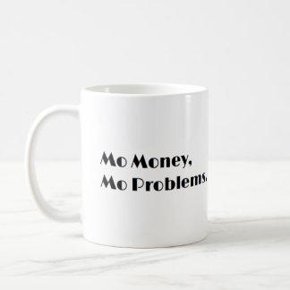 Mo Money, Mo Problems Mug