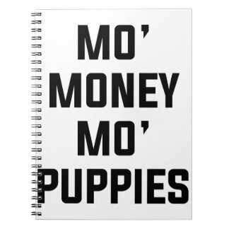 Mo Money Mo Puppies Notebooks