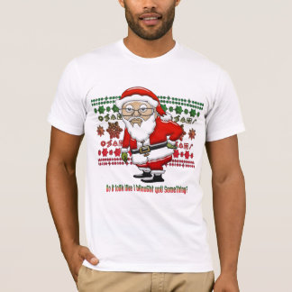 Mocking Santa ! T-Shirt