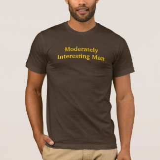 Moderately Interesting Man T-Shirt
