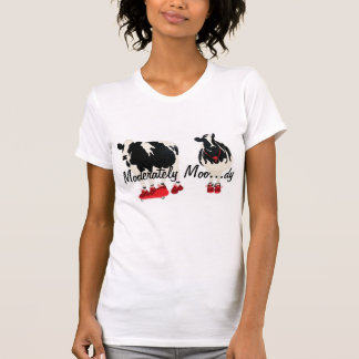 Moderately Moo...dy T-Shirt