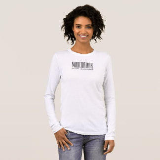Moderation is 110% of everything. long sleeve T-Shirt