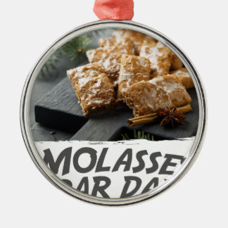 Molasses Bar Day - Appreciation Day Metal Ornament