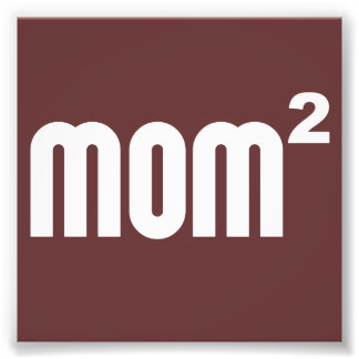Mom2 Mom Squared Exponentially Photo Print