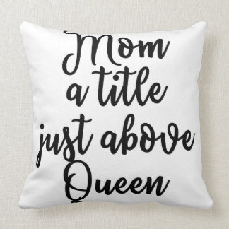 Mom a title just above Queen Pillow