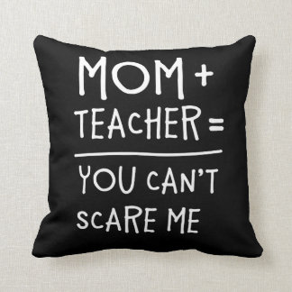 Mom and Teacher Nothing Can Scare Me. Cushion