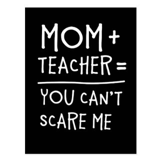 Mom and Teacher Nothing Can Scare Me. Postcard