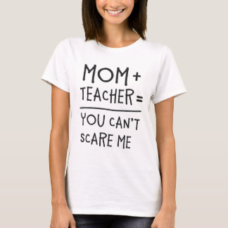Mom and Teacher Nothing Can Scare Me. T-Shirt