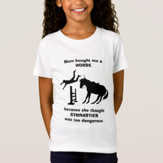 Mom Bought Me a Horse Gymnastics too Dangerous T-Shirt