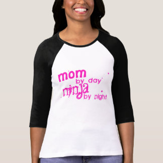 Mom by day! Ninja by night shirt! T-Shirt