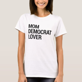 Mom Democrat Lover T-Shirt