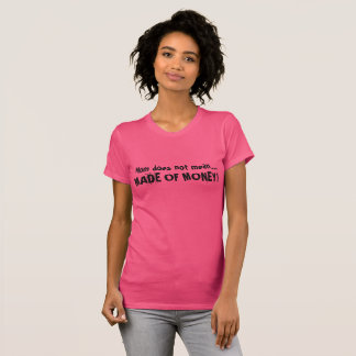 Mom Does Not Mean MADE OF MONEY T-Shirt