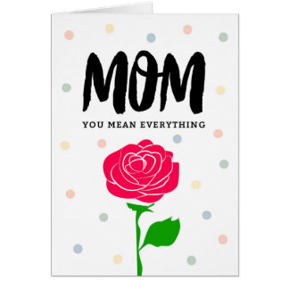 Mom Encouragement - Mom, You Mean Everything Card
