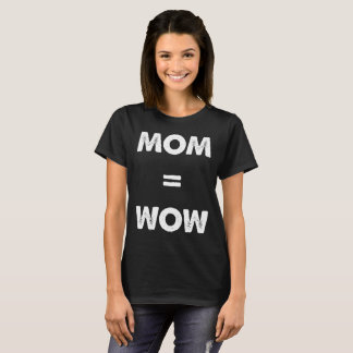 Mom Equals Wow Mother's Day Appreciation T-Shirt