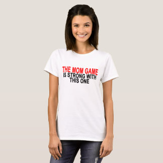 Mom Game Is Strong ..png T-Shirt