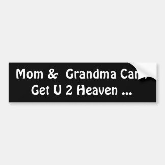 Mom Grandma Can t Get U 2 Heaven Bumper Sticker