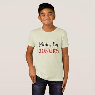 Mom, I'm HUNGRY Funny T-Shirt