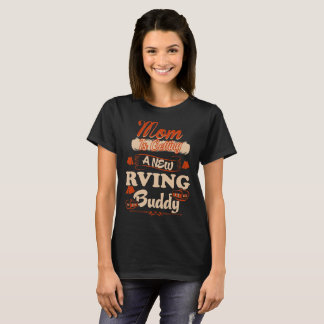 Mom Is Getting New Rving Buddy To Be Loading Shirt