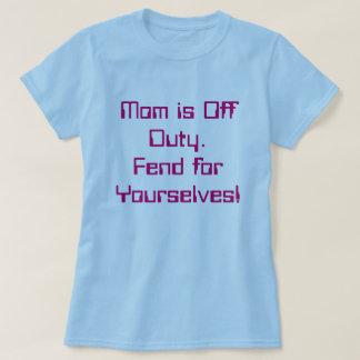 Mom is off Duty Tee Shirts
