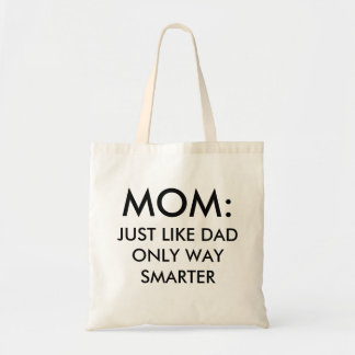 Mom: just like dad only way smarter funny tote bag