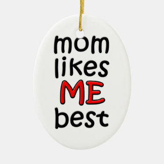 Mom Likes Me Best Ornament